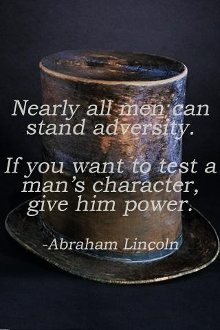 Nearly all men can stand adversity. But if you want to test a man's character, give him power. — Abraham Lincoln(550×1020)