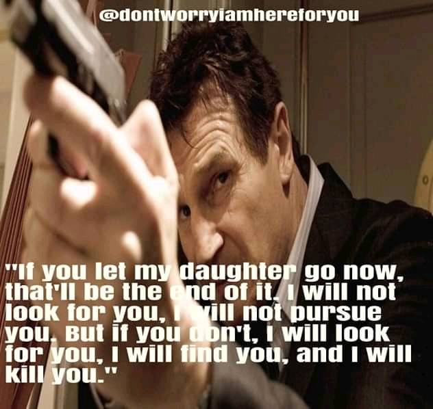 """If You Let My Daughter Go Now. -Liam Neeson- [800×1200]"