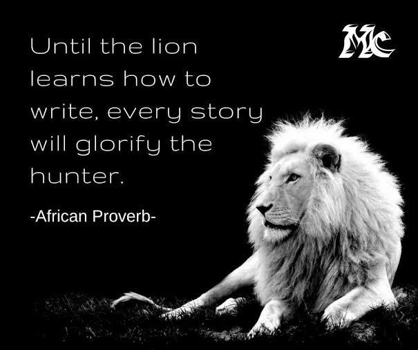 """Until the lion…"" African Proverb [605×507]"