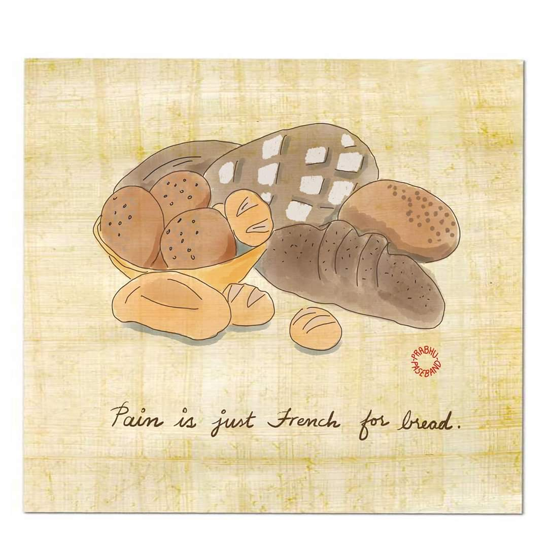 "Let's eat some pain. ""Pain is just French for bread""- unknown [1080 x809]"
