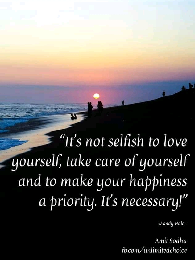 """It's not selfish to love Yourself, take care of Yourself and to make your happiness a Priority. It's a Necessary. "" – Mandy Hale – [800×1200]"