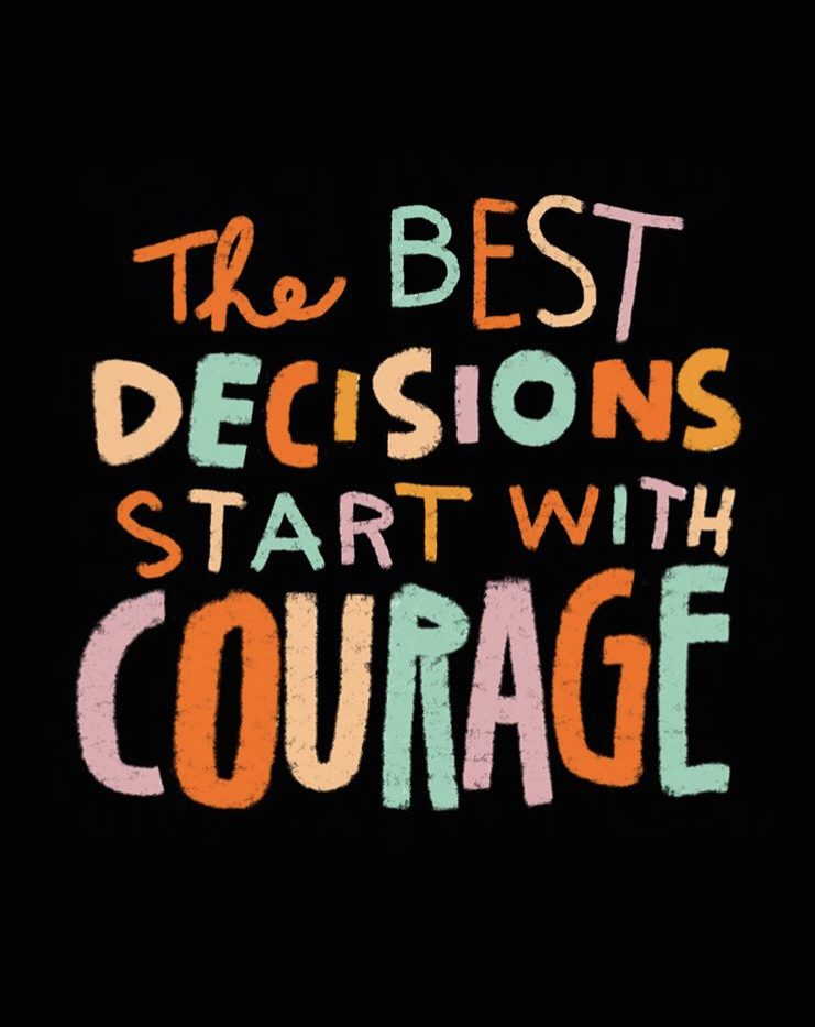 [Image] The best decisions start with courage. @curioustribe