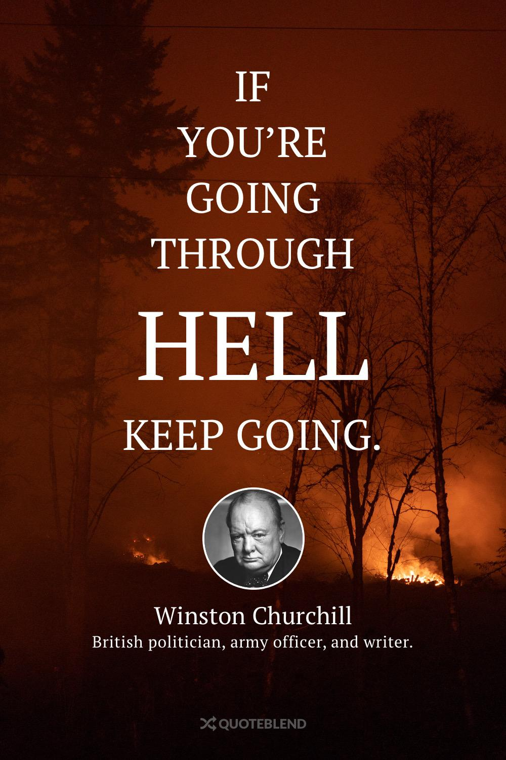 """If you're going through hell, keep going."" -Winston Churchill [1000×1500]"