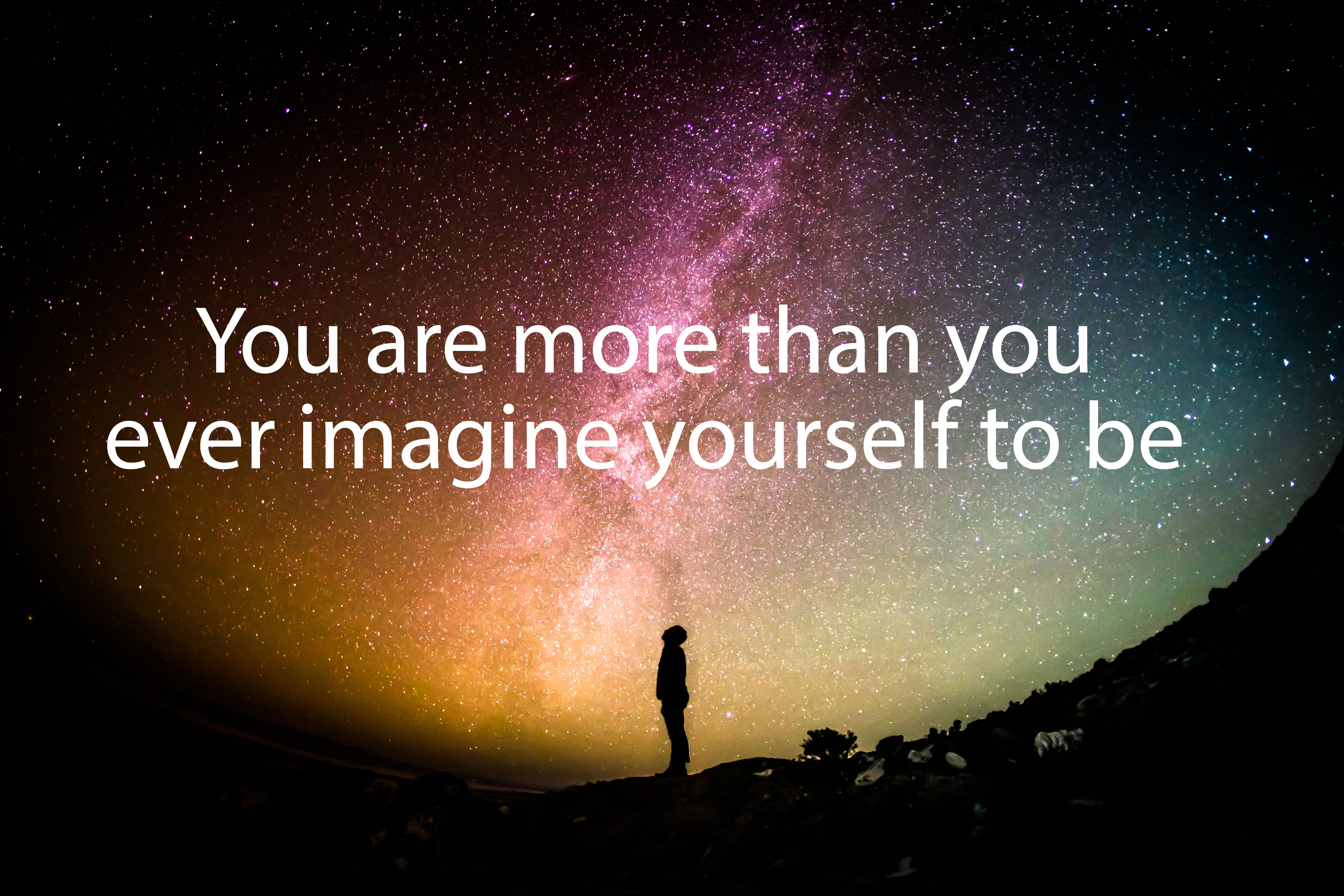 [image] You Are More Than You Ever Imagine Yourself To Be