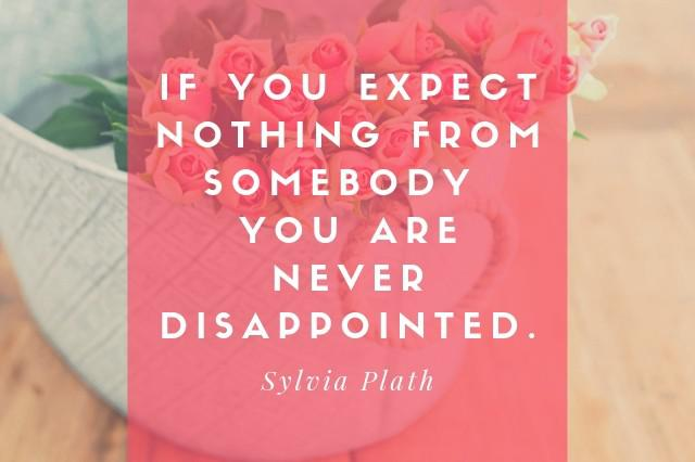 """If you expect nothing from somebody you are never disappointed."" – Sylvia Plath [640×426]"