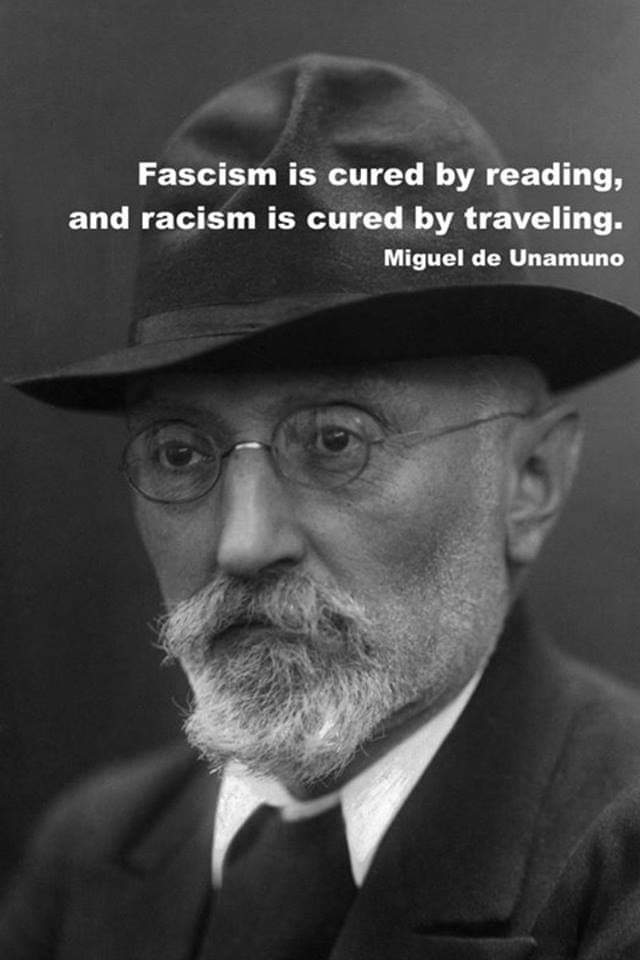 """Fascism is cured by reading, and rascism is cured by travelling."" – Miguel de Unamunu [640×960]"