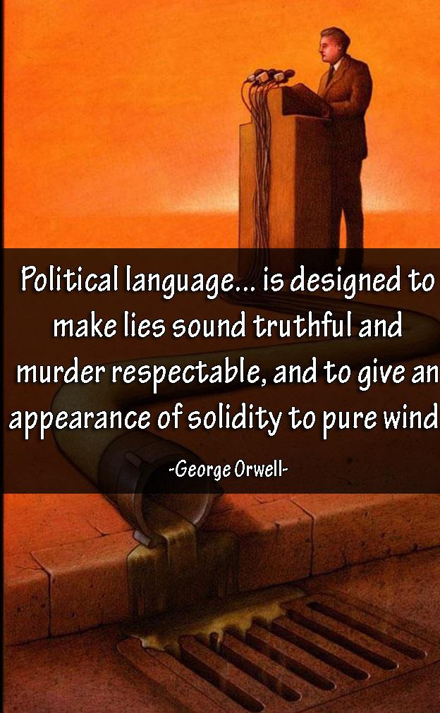 "Political language is designed to make lies sound truthful and murder respectable, and to give an appearance of solidity to pure wind. "" ― George Orwell(850×1200)"