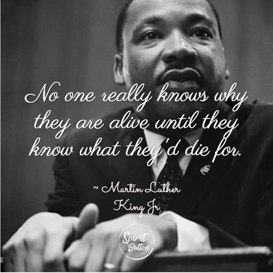 """No one really knows why they are alive until they know what they'd die for. "" ~ Martin Luther King Jr [554 X 554]"
