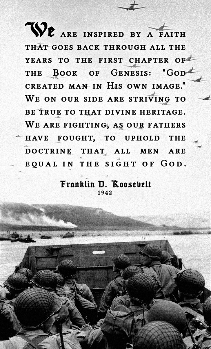 """We are fighting, as our fathers have fought, to uphold the doctrine that all men are equal in the sight of God."" Franklin D. Roosevelt, 1942 [728×1200]"