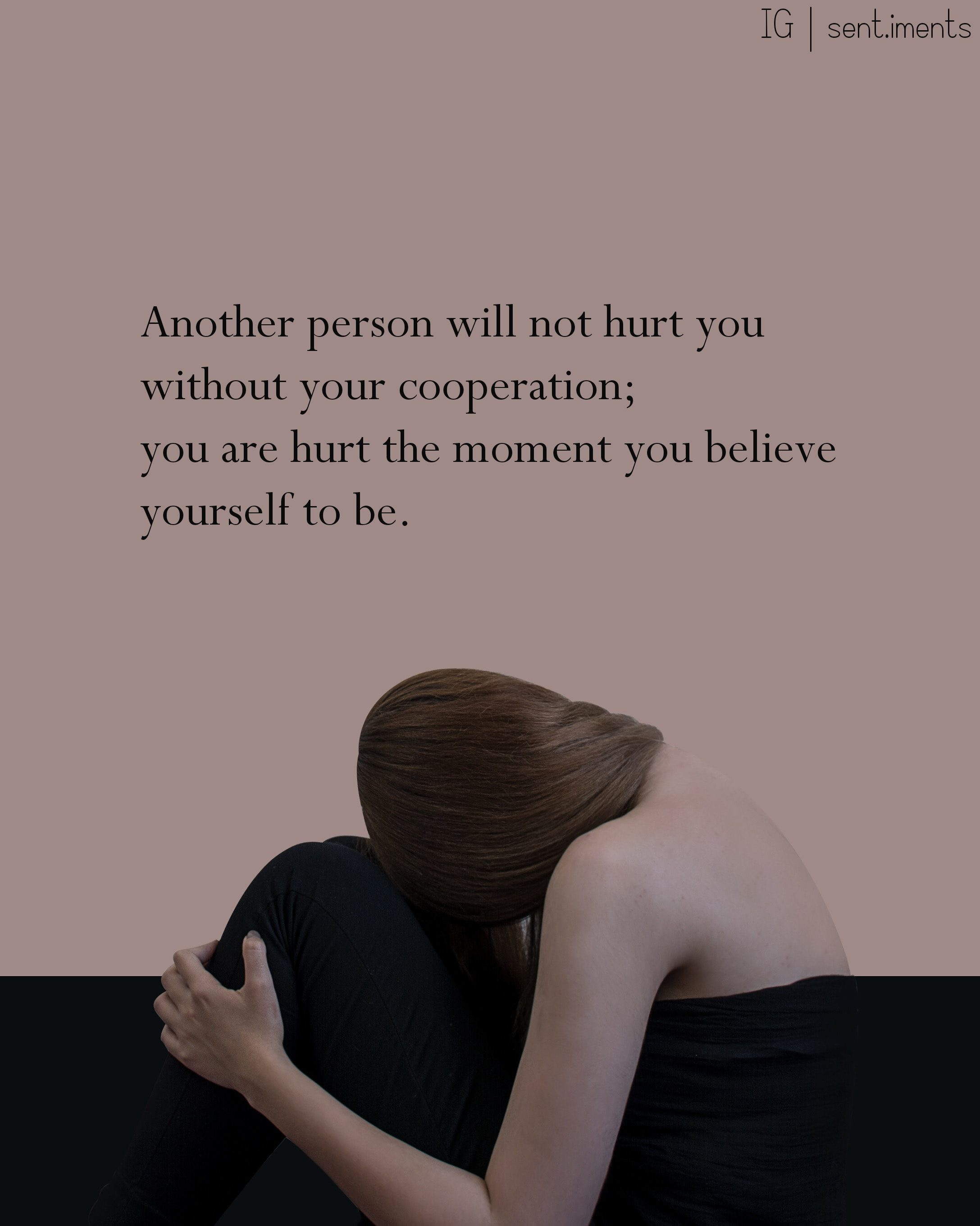 """Another person will not hurt you without your cooperation; you are hurt the moment you believe yourself to be."" By Marcus Aurelius [2175 X 2718]"