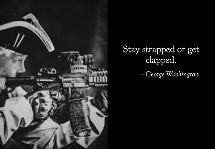Stay strapped or get clapped – George Washington (420×69)