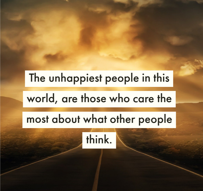 ' 1 The unhoppiest people in this world, are those who care the most about what https://inspirational.ly