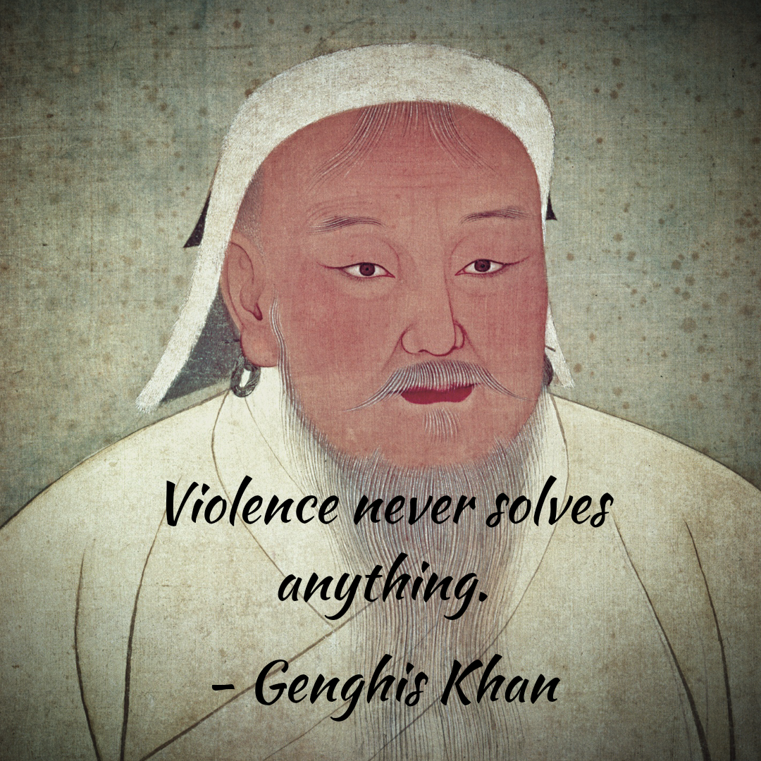 """Violence never solves anything."" – Genghis Khan [1080×1080]"