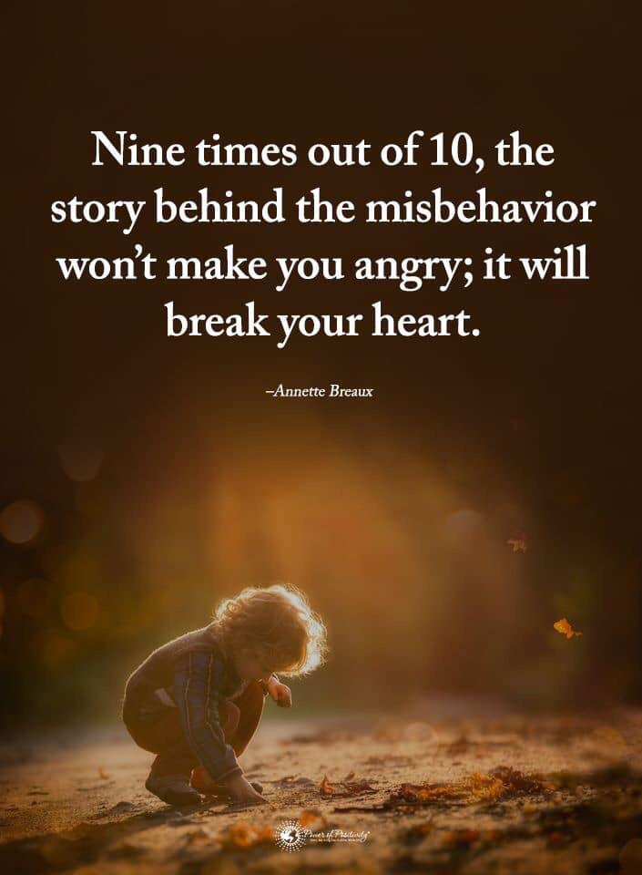"""Nine times out of 10, the story behind the misbehavior won't make you angry; it will break your heart."" – Annette Breaux [705×960]"