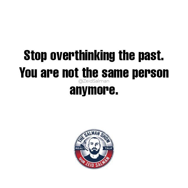Stop Overthinking the past. You are not the same person anymore. – Zeid Salman (1080×1080)