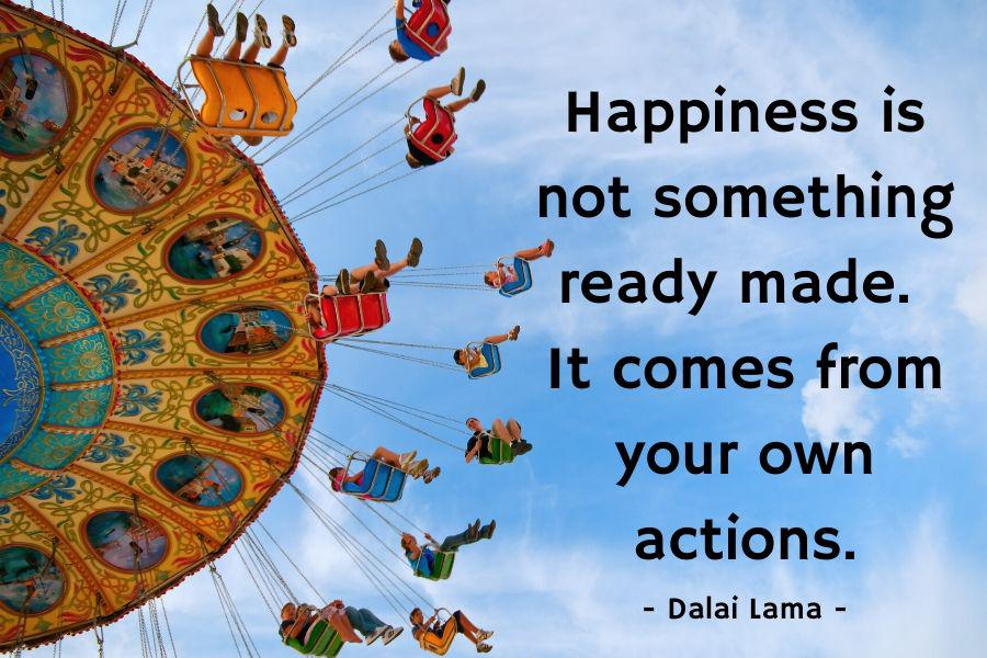 """Happiness is not something ready made. it comes from your own actions."" – Dalai Lama [900×600]"