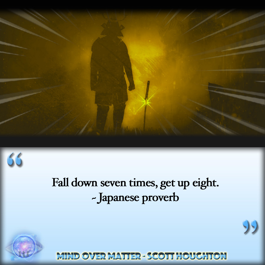 "[IMAGE] ""Fall down seven times, get up eight."" ~ Japanese proverb"