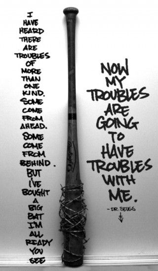 I have heard there are troubles of more than one kind. Some come from ahead and some come from behind. But I've bought a big bat. I'm all ready you see. Now my troubles are going to have troubles with me! Dr. Seuss [320×546]