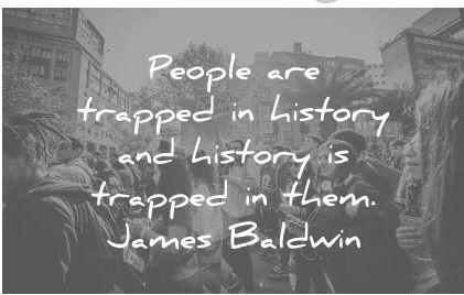 People are trapped in history and history is trapped in them. James Baldwin (750×950)