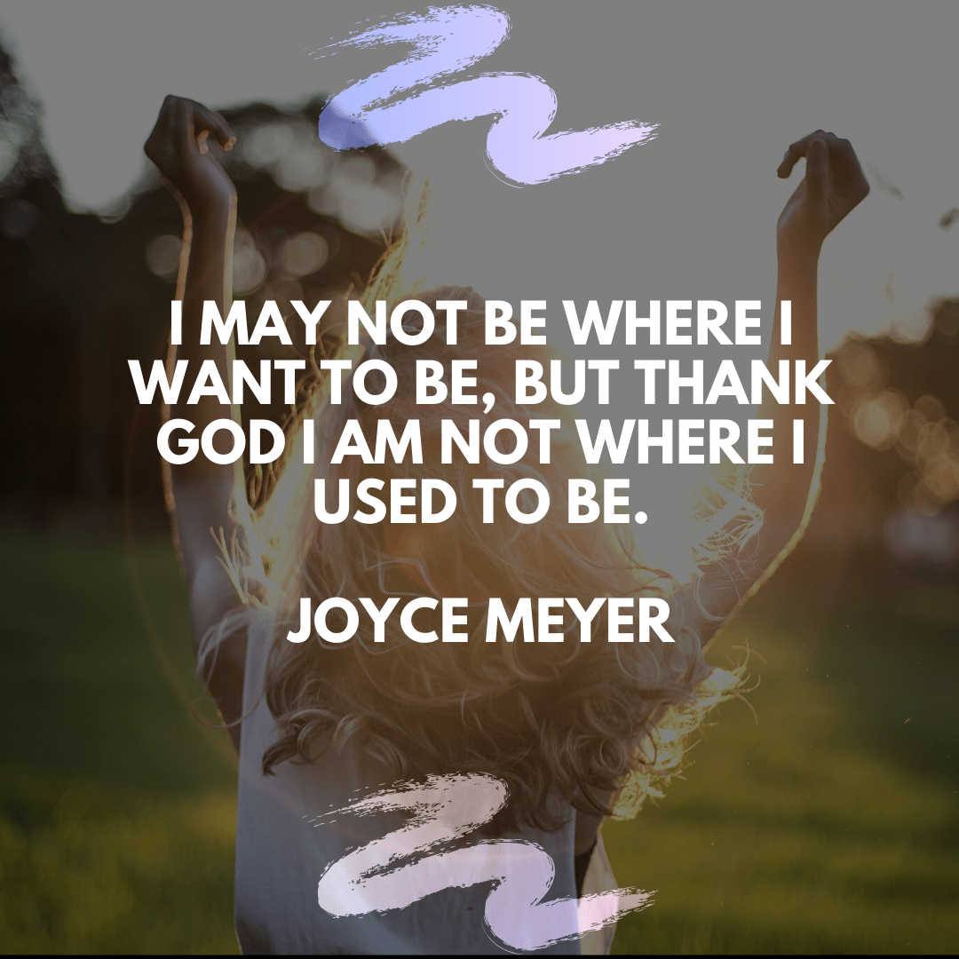 """I may not be where I want to be, but thank God I am not where I used to be."" – Joyce Meyer [1080×1080]"