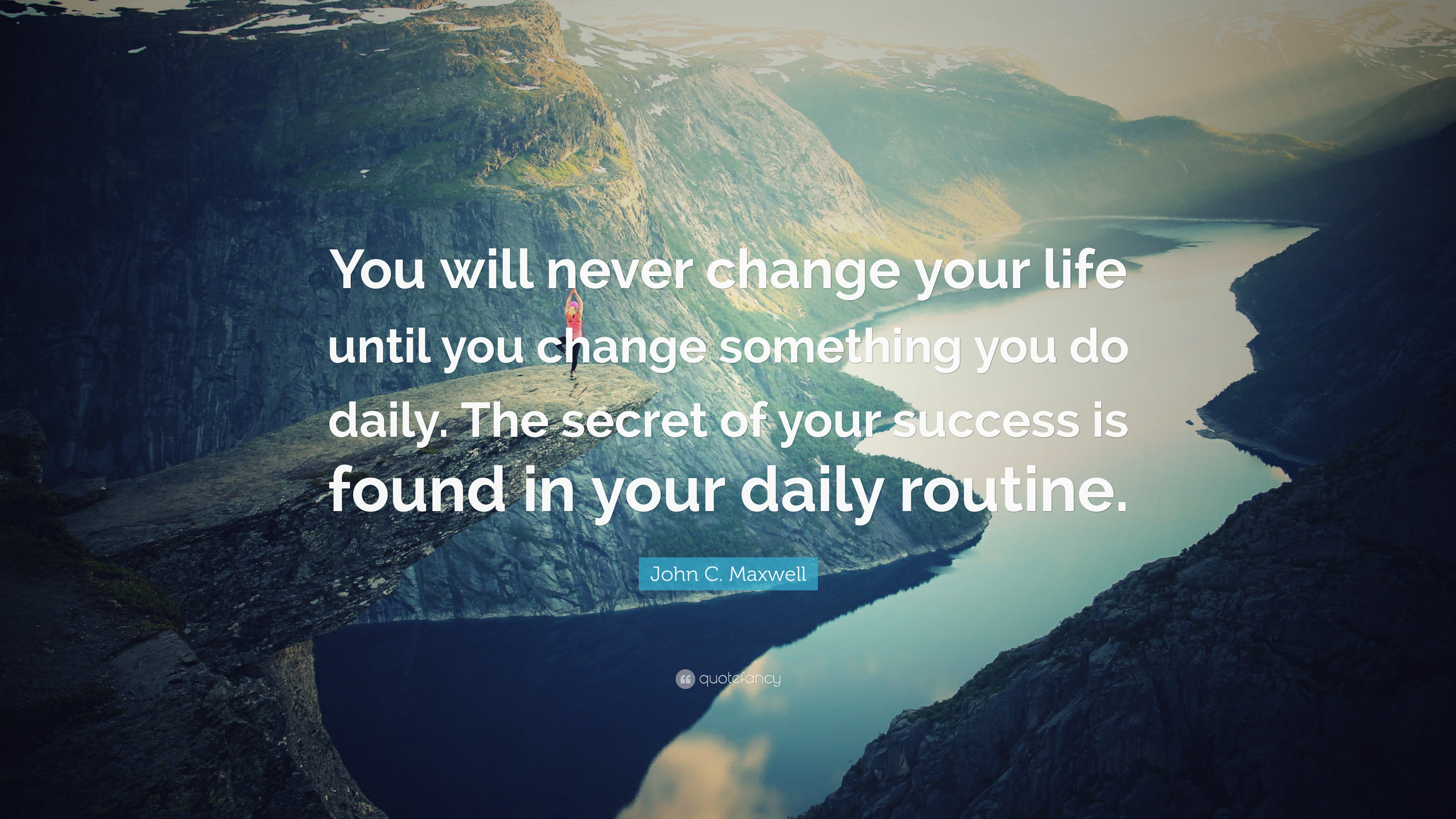 [Image] – You will never change your life until you change something you do daily