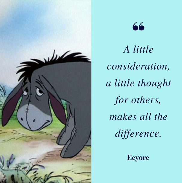 [Image] A little consideration, a little thought for others, makes all the difference – Eeyore