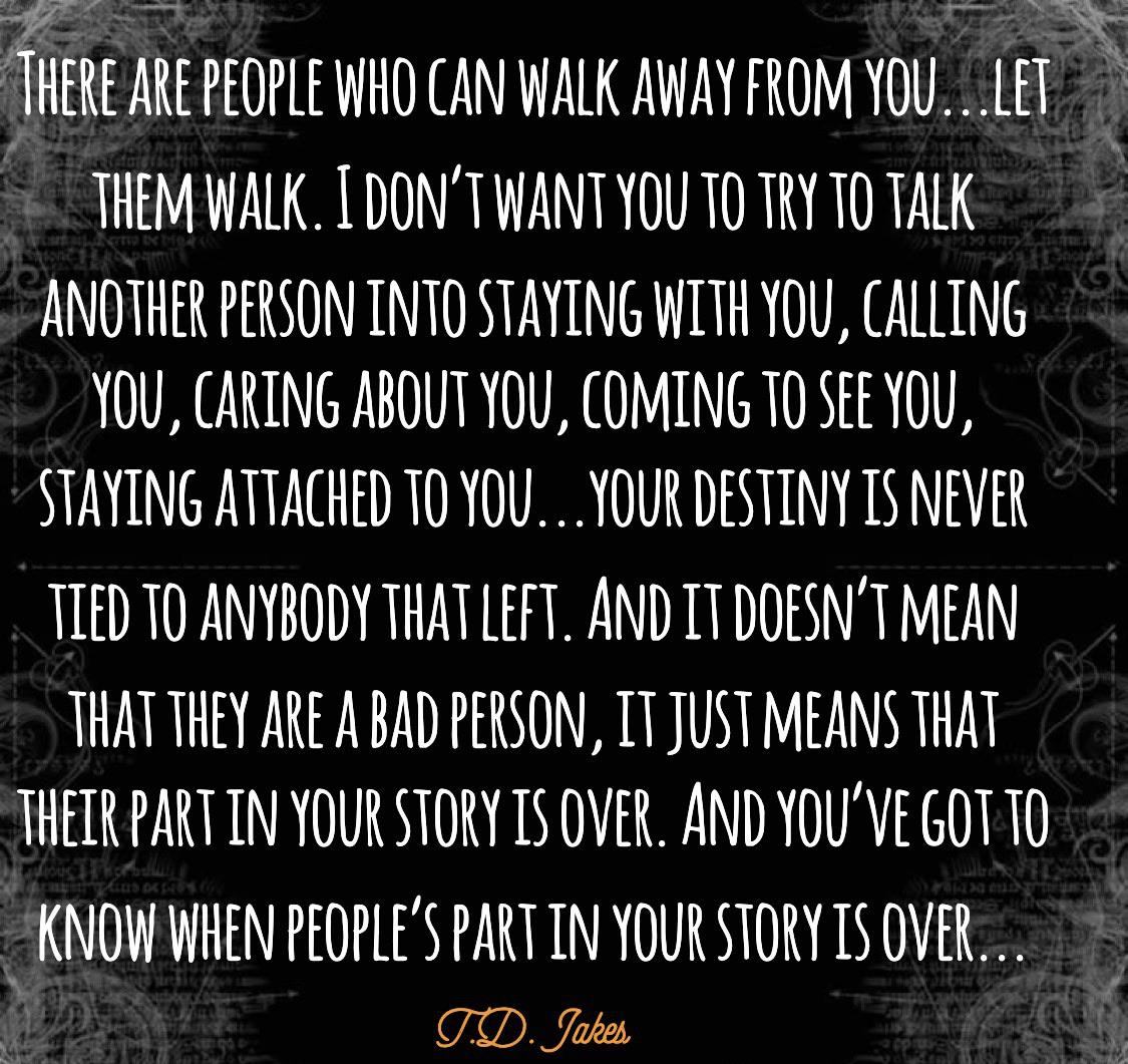 """There are people who can walk away from you…let them walk. I don't want you to try to talk another person…"" – T.D. Jakes [1125 x 1061]"