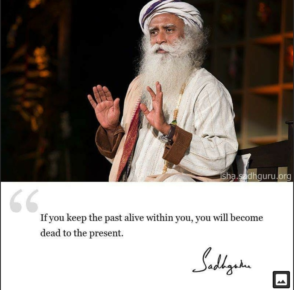 If you keep the past alive within you, you will become dead to the present… -Sadhguru (1022×1008)