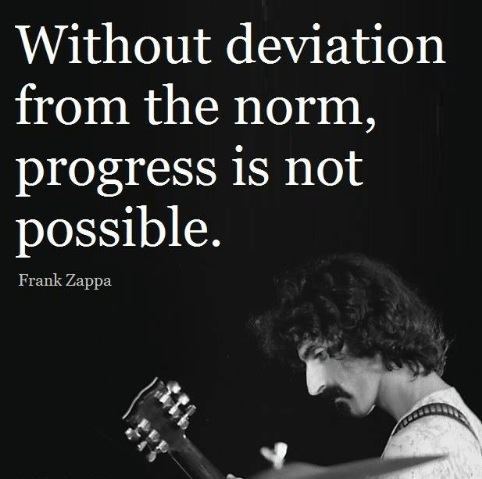 "Without deviation from the norm, progress is not possible."" ― Frank Zappa(750×1020)"