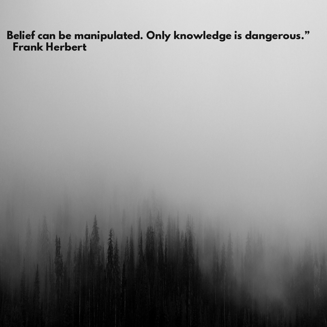 "Belief can be manipulated. Only knowledge is dangerous."" ― Frank Herbert(850×1200)"