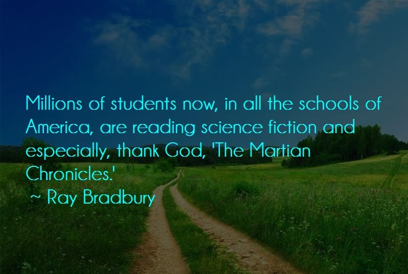 Millions of students now, in all the schools of America, are reading science fiction and especially, thank God, 'The Martian Chronicles.' Ray Bradbury(1200×850)