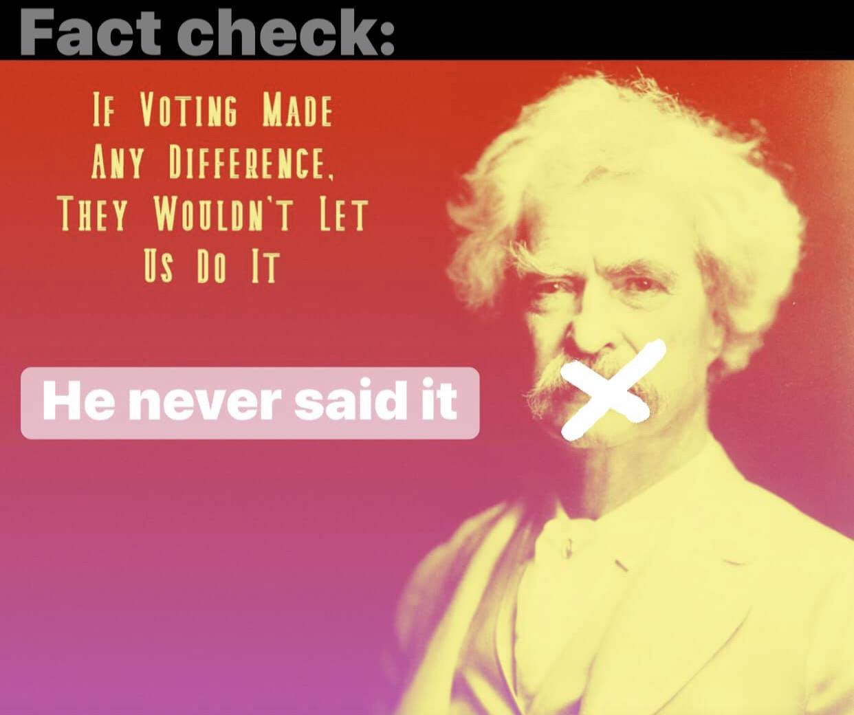 "These things get circulated; fact check. ""If voting made any difference…"" He never said it. 1242×1040]"