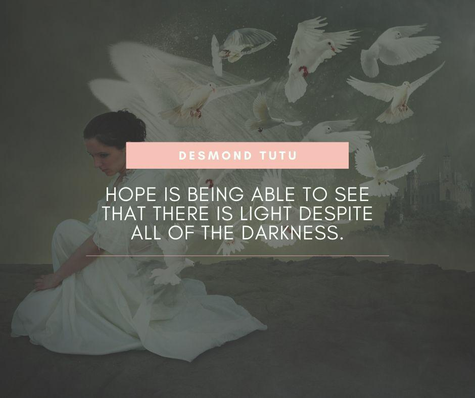 """Hope is being able to see that there is light despite all of the darkness."" – Desmond Tutu [940×788]"