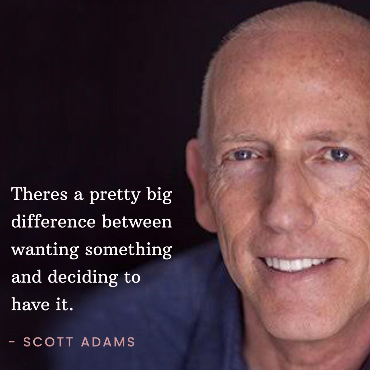"""There's a pretty big difference between wanting something and deciding to have it "" – Scott Adams [1400×1400]"