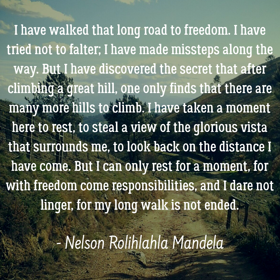 """I have walked that long road to freedom…"" – Nelson Mandela [1080×1080]"