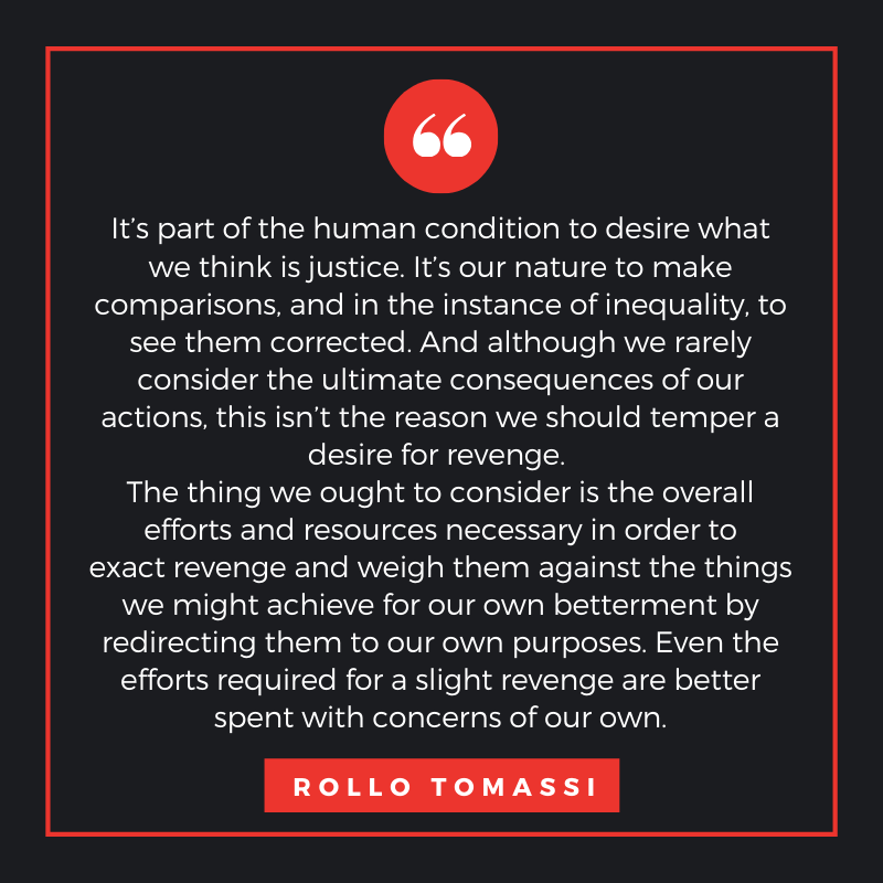 It's part of the human condition to desire what we think is justice – Rollo Tomassi [800 x 800]