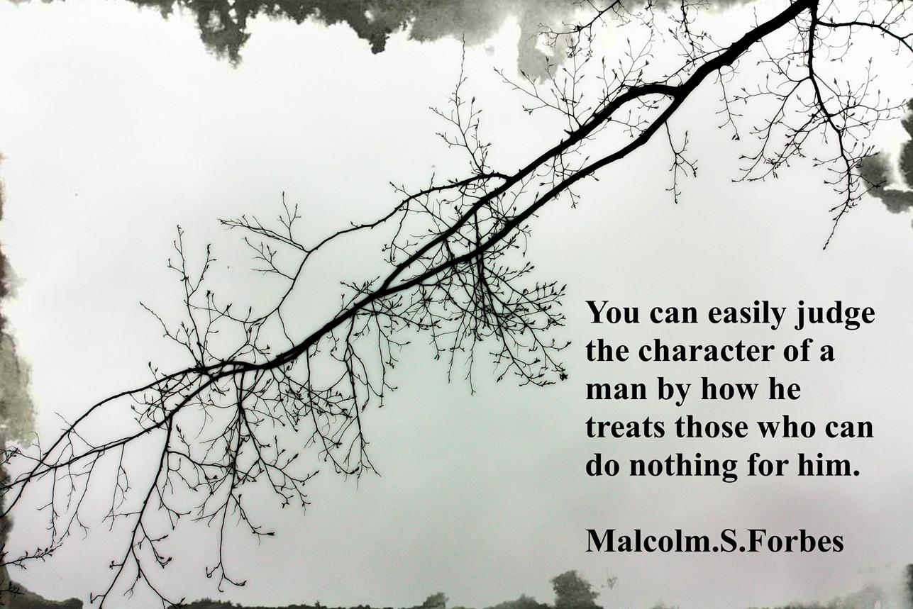 You can easily judge the character of a man… Malcolm. S. Forbes (1287×859)