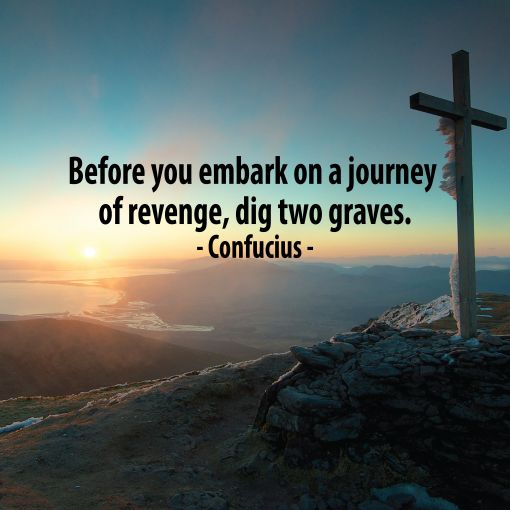 'Before you embark on a journey of revenge, dig two graves' – Confucius [512 X 512]