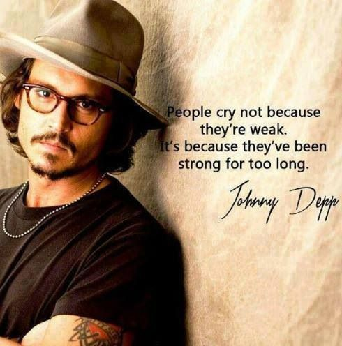 """People cry not because they are weak. It's because they have been strong for too long."" – Johnny Depp [490 x 496]"