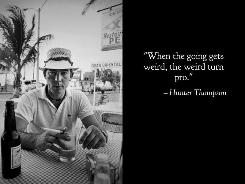"""The weird turn pro."" Hunter Thompson [800×1200]"