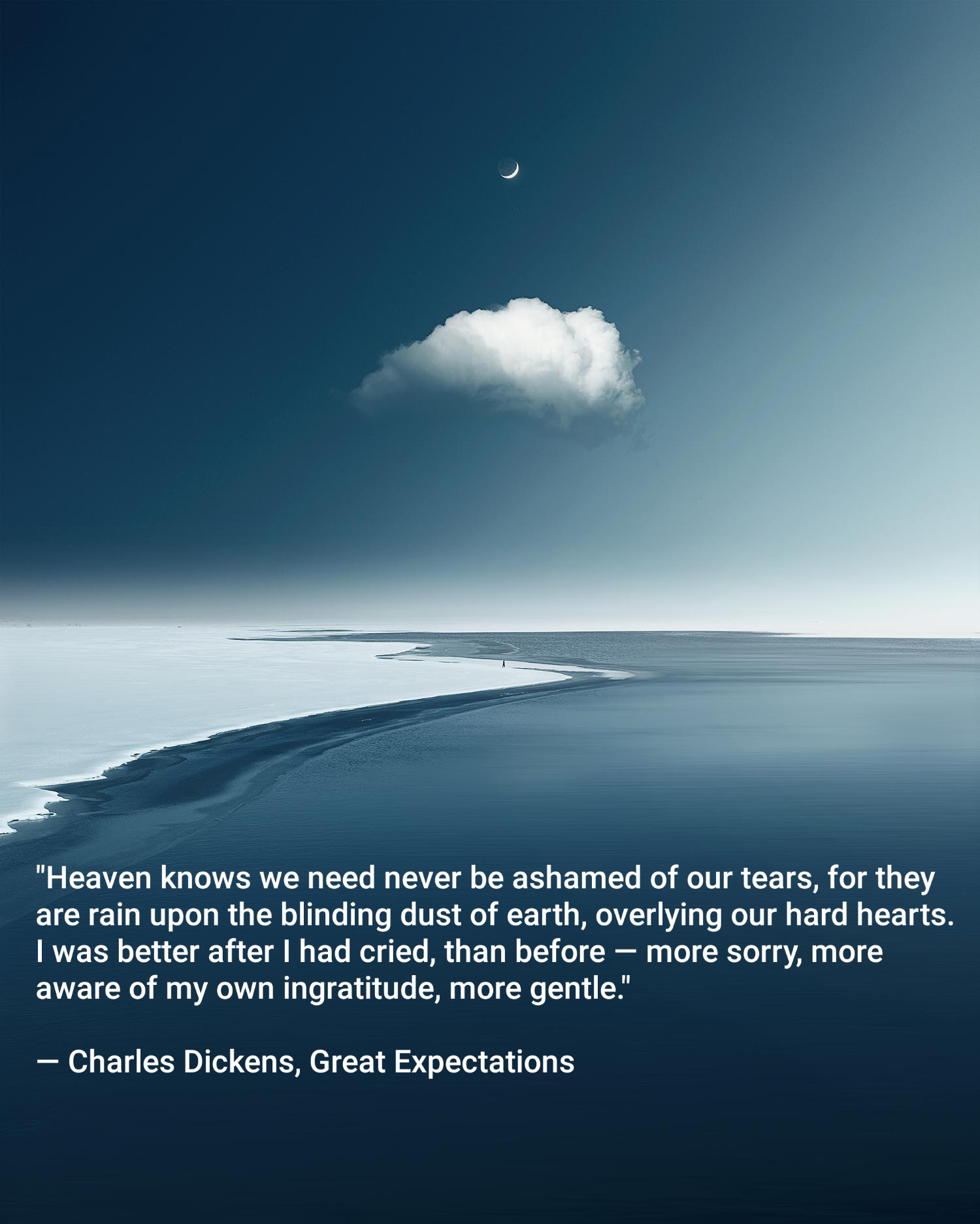 """Heaven knows we need never be ashamed of our tears…"" — Charles Dickens [1500 x 1874]"