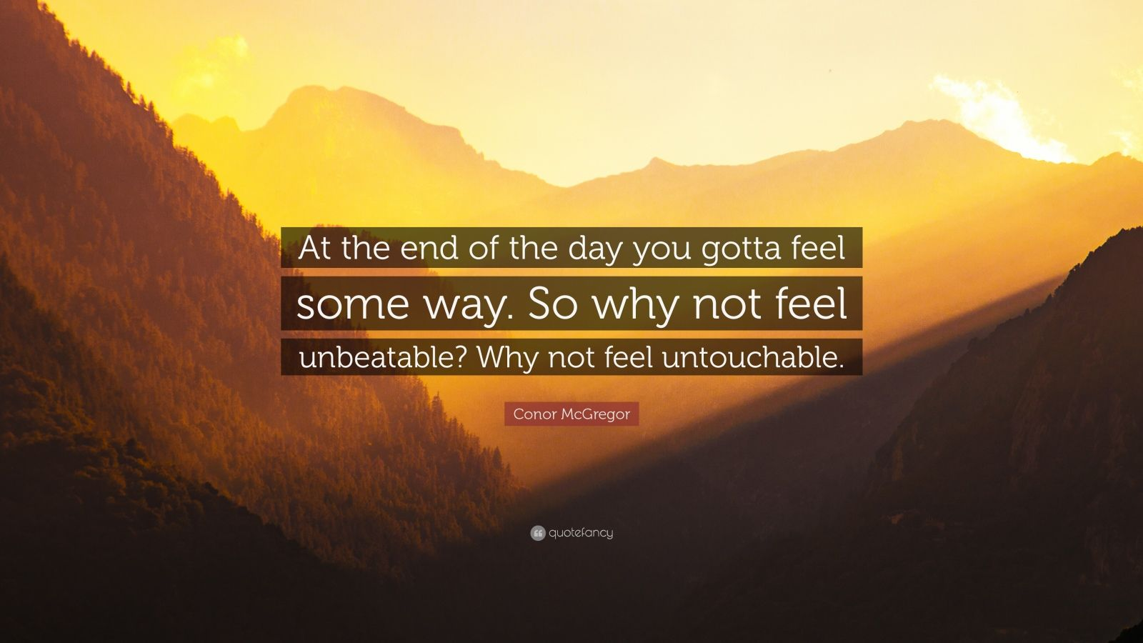 """At the end of the day you gotta feel some way. So why not feel unbeatable?…"""" – Conor McGregor [1600×900]"""