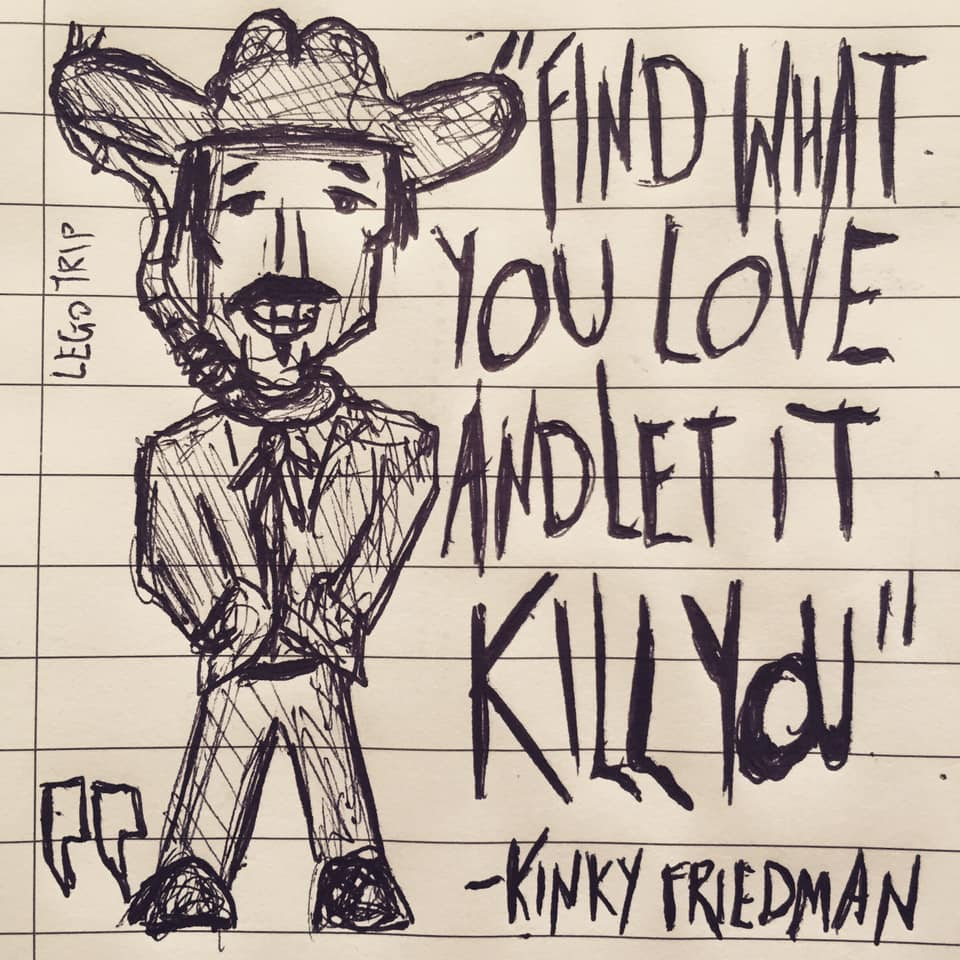 """Find what you love and let it kill you."" – Kinky Friedman [960 x 960]"