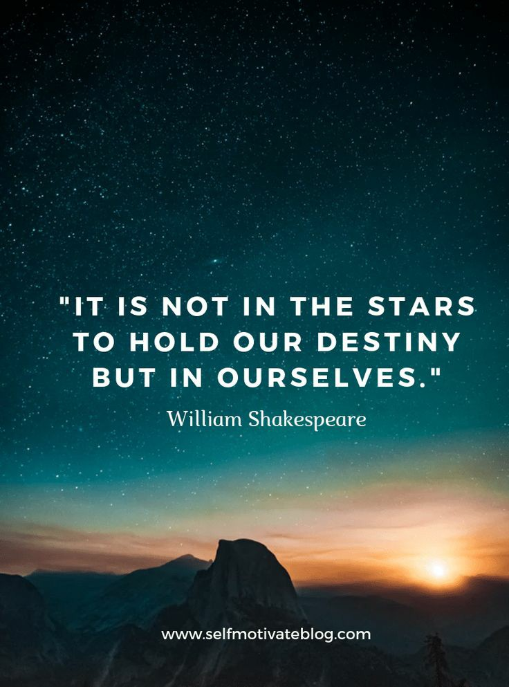 """It is not in the stars to hold our destiny but in ourselves ""-William Shakespeare [736×933]"