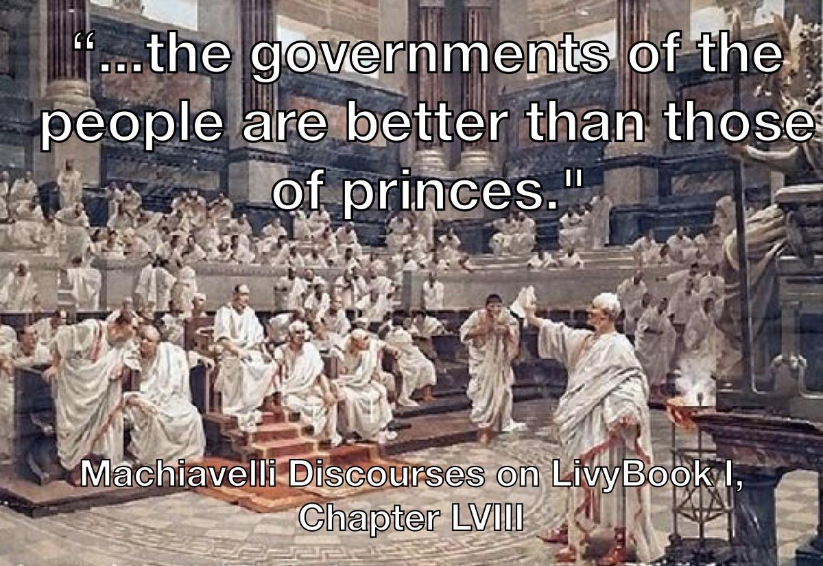 """The governments of the people are better then those of princes"" Machiavelli (1200×825)"