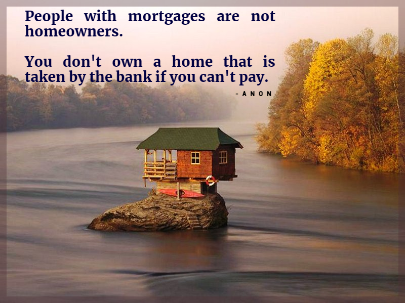 """People with mortgages are not homeowners…"" – anon [800x 599]"