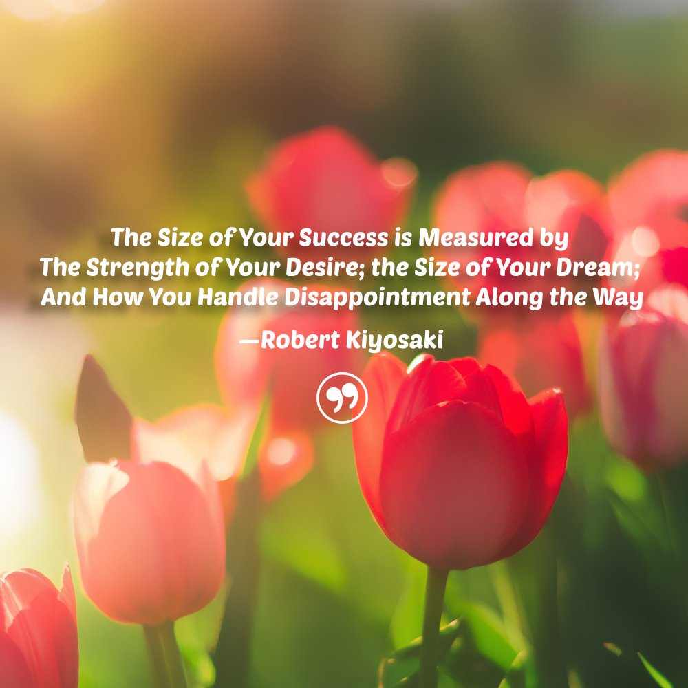 The Size of Your Success is Measured by The Strength of Your Desire; the Size of Your Dream; And How You Handle Disappointment Along the Way —Robert Kiyosaki (1000×1000)