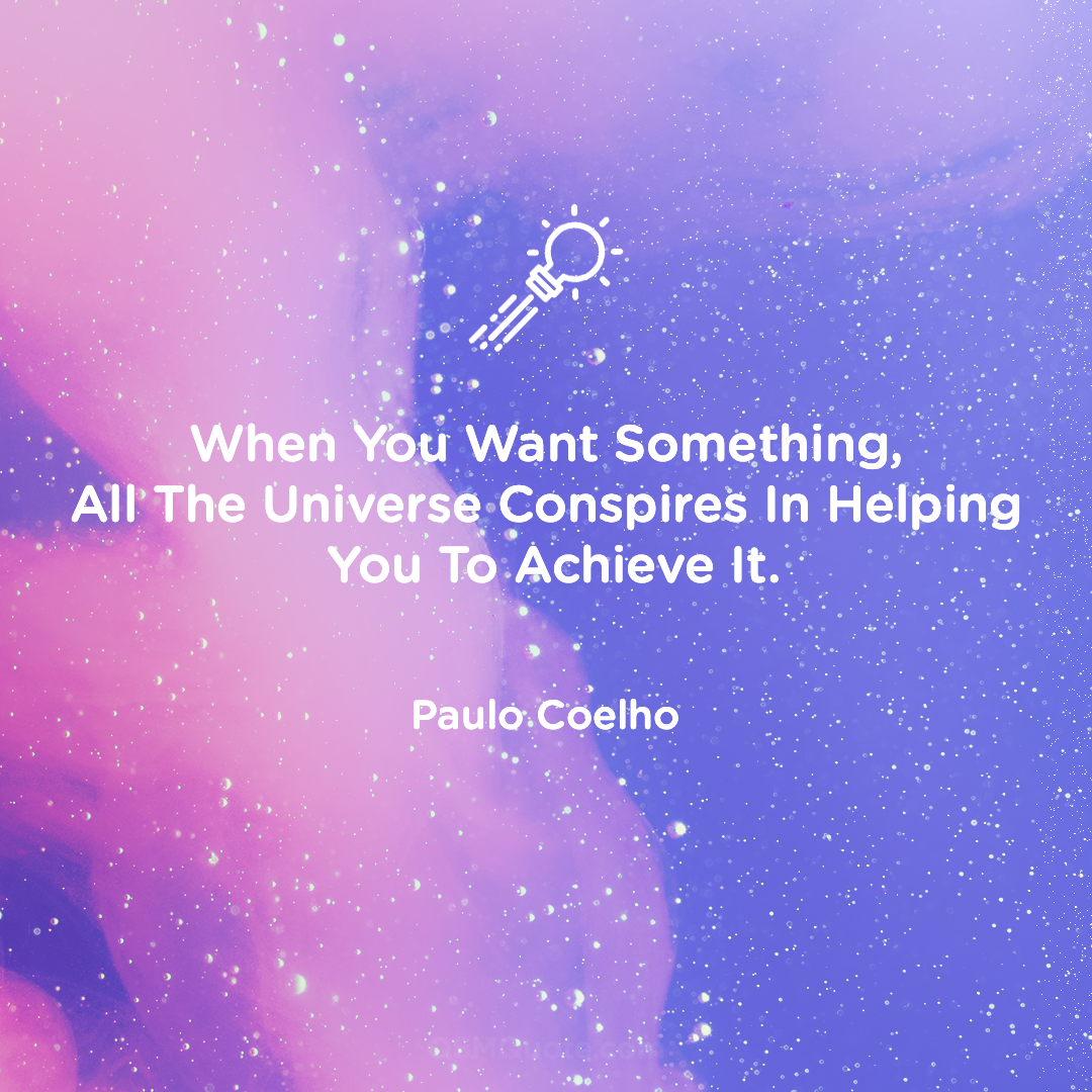 """When You Want Something, All The Universe Conspires In Helping You To Achieve It."" – Paulo Coelho [1080px X 1080px]"