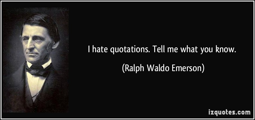 """ I hate quotations… "" – Ralph Waldo Emerson [850×400]"