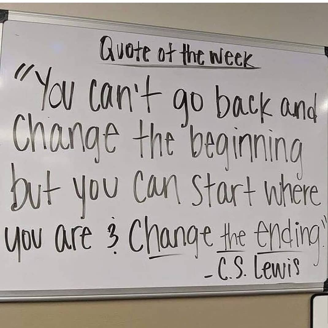 "[Image] ""You can't go back and change the beginning. But you can start where you are and change the ending."" ~ C.S Lewis"